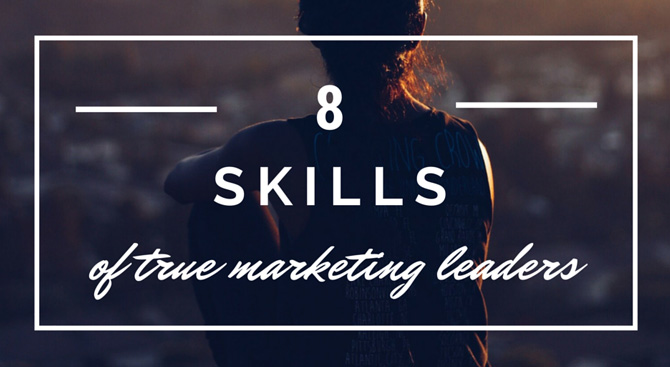 8 Skills of True Marketing Leaders